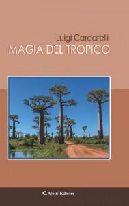 Magia del Tropico, 30 viaggi di un mese di Luigi Cardarelli