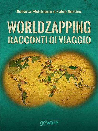 World Zapping – Racconti di Viaggio di Roberta Melchiorre e Fabio Bertino