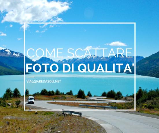 Come scattare foto di qualità in viaggio