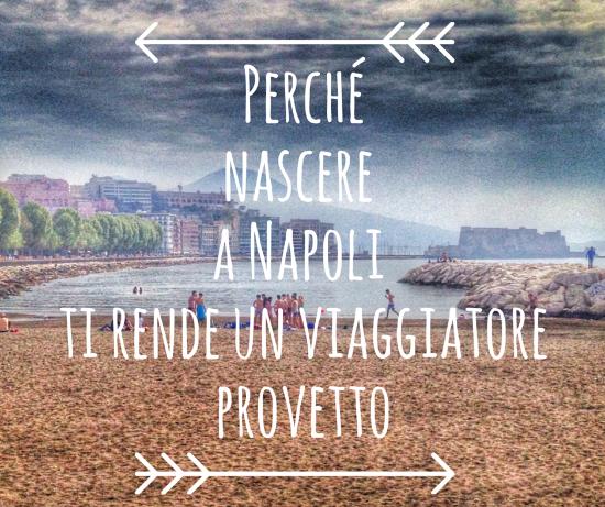 Perché nascere a Napoli ti rende un viaggiatore provetto