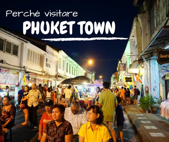 Perchè è meglio andare a Phuket Town