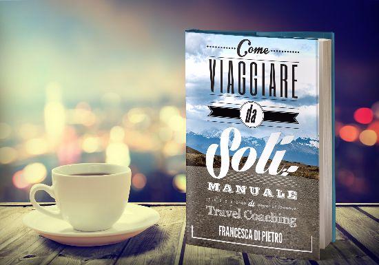 In vendita il libro Come Viaggiare da Soli: Manuale di Travel Coaching