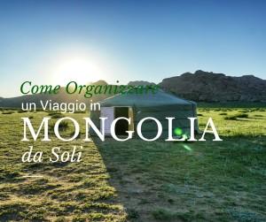 Come organizzare un viaggio in Mongolia da soli