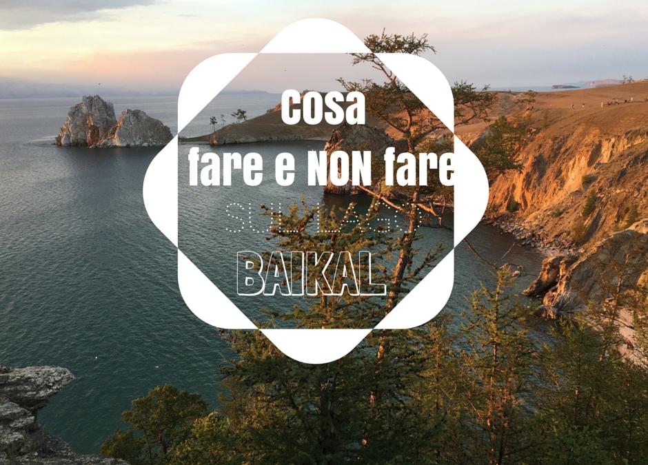 Cosa fare sul Lago Baikal in Siberia, e cosa NON fare!