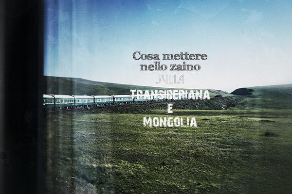 Cosa portare in un viaggio in Mongolia e Transiberiana: come preparare lo zaino