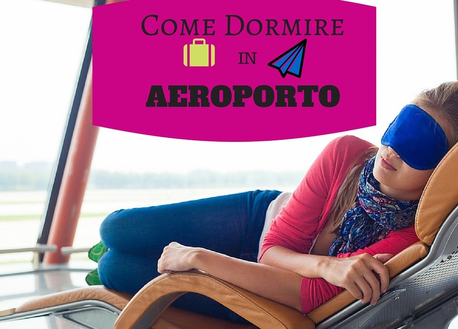 Come dormire in aeroporto: trucchetti per viaggiatori