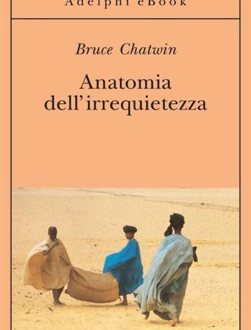 Anatomia dell'irrequietezza di Bruce Chatwin