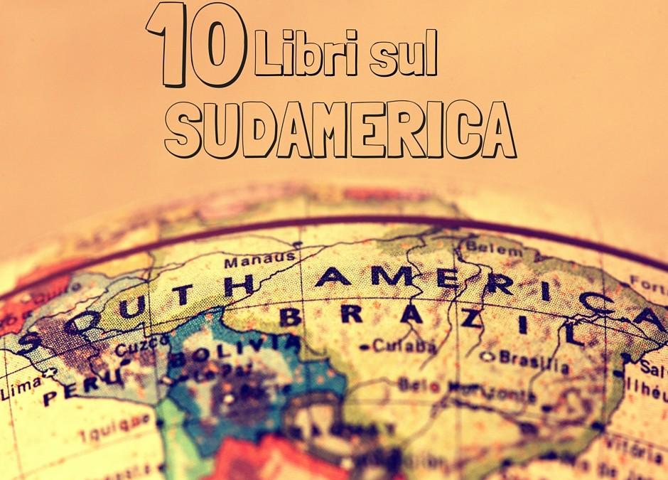 10 libri sul Sudamerica da non perdere
