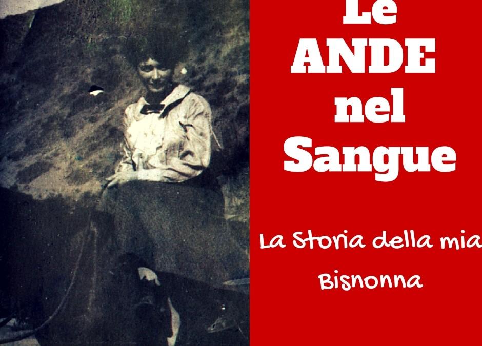 Le Ande nel Sangue: La storia della mia Bisnonna e perché le ho attraversate