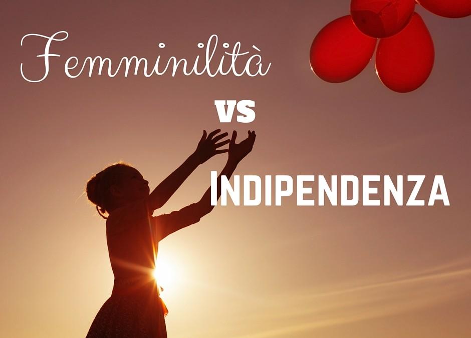 Femminilità VS Indipendenza: perché deve sempre essere una scelta