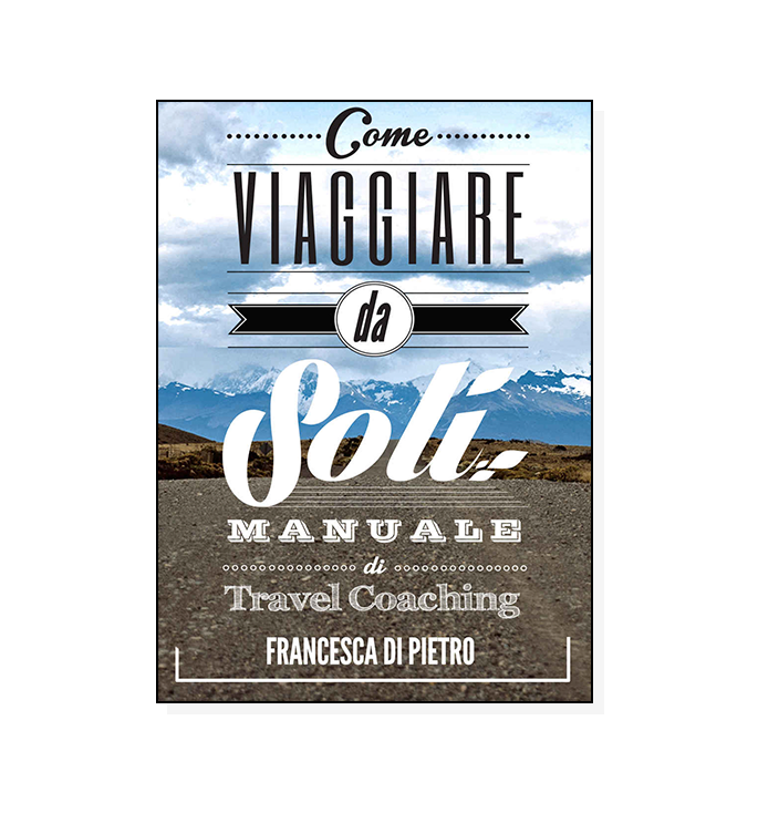 Come Viaggiare da Soli: Manuale di Travel Coaching