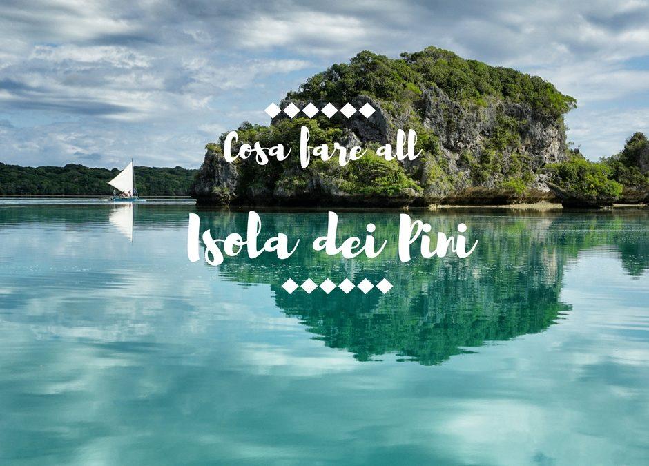 Cosa fare all'Isola dei Pini- Nuova Caledonia