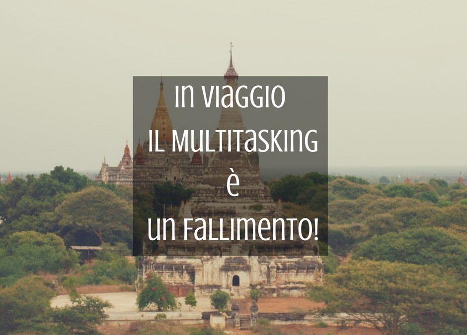 In viaggio concentrati: il multitasking è un fallimento!