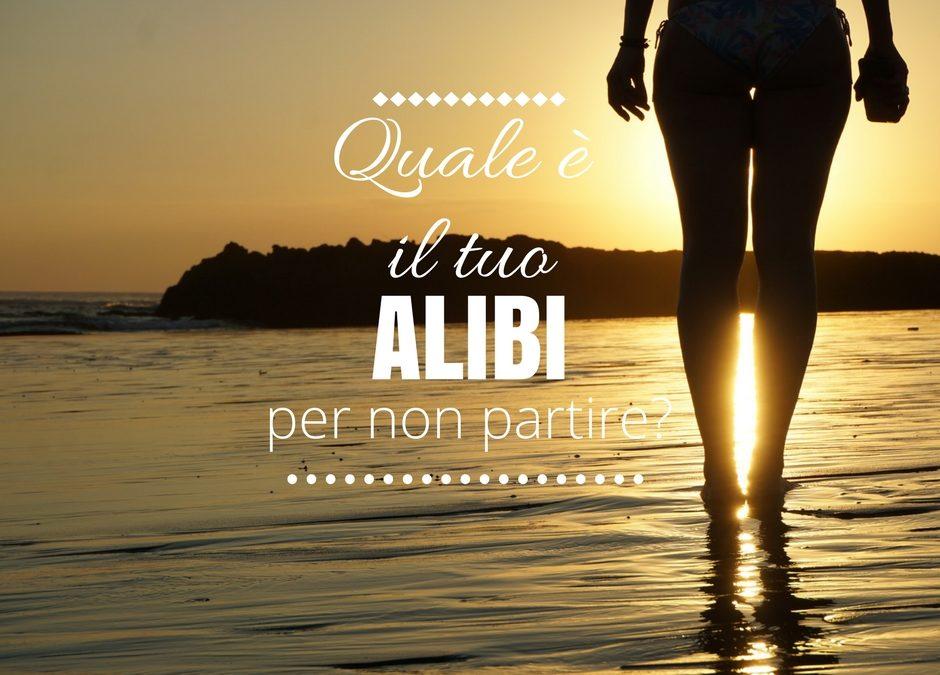 Quale è l'Alibi che ti racconti per non partire?