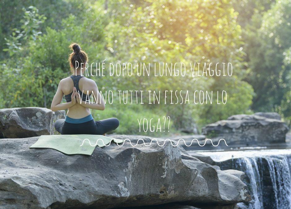 Perchè tutti dopo un lungo viaggio vanno in fissa con lo Yoga e Meditazione?