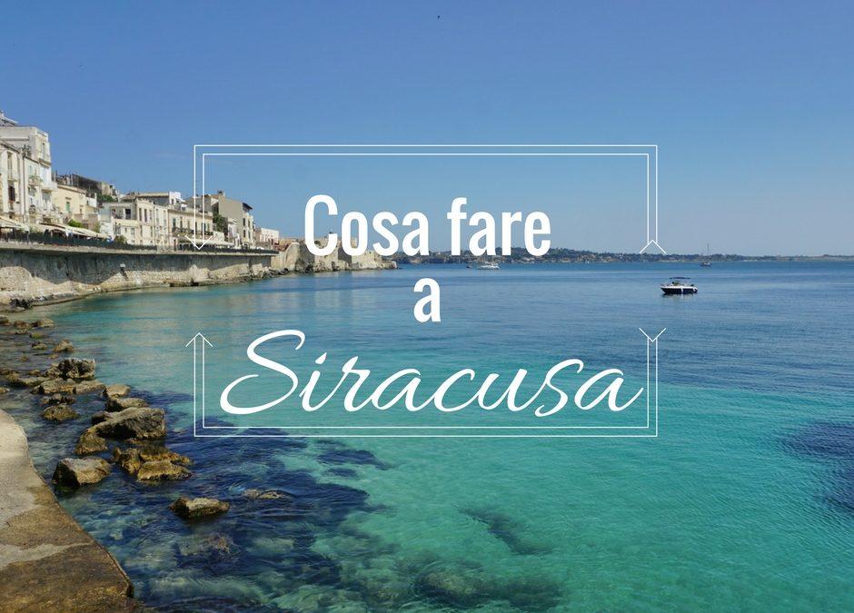 Cosa fare a Siracusa in Estate: Ortigia, tragedie e mare turchese
