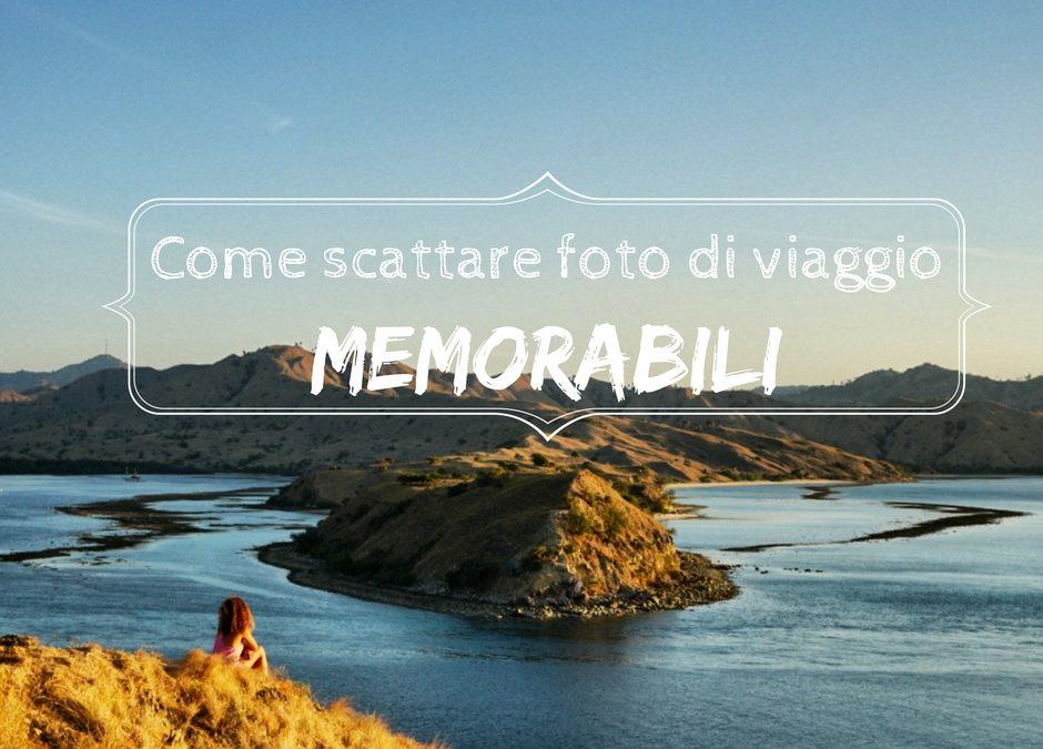 Come scattare foto di viaggio memorabili