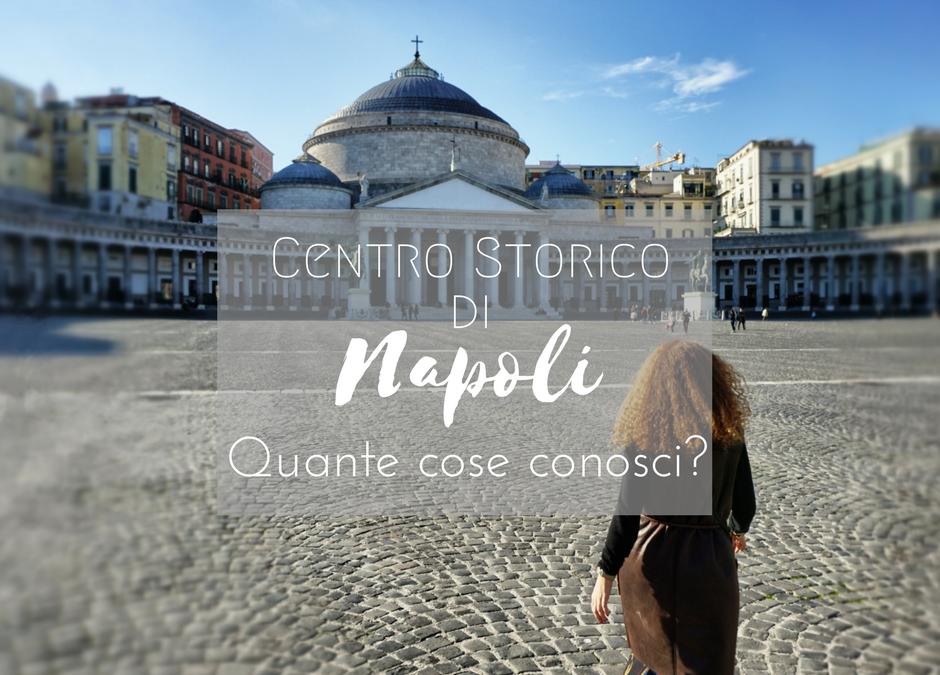 Centro Storico di Napoli: cosa non perdere | Quante di queste cose conosci?