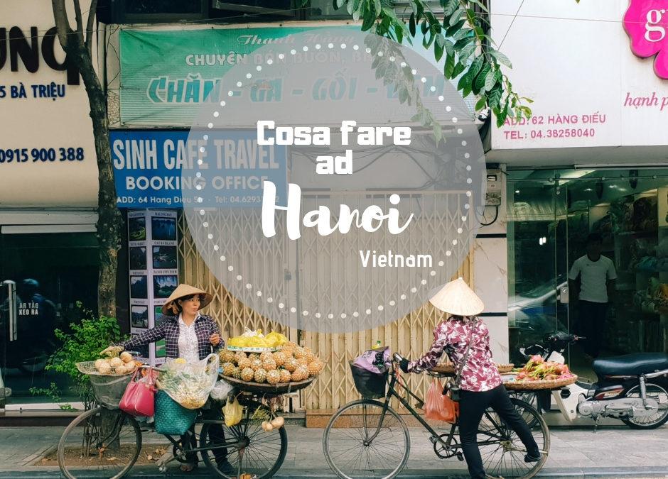 Cosa fare ad Hanoi Vietnam in due giorni