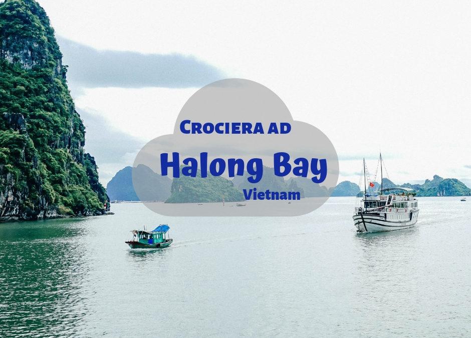 Halong Bay – Vietnam come viverla senza essere divorati dal turismo di massa