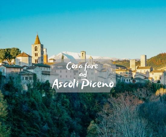 Week End ad Ascoli Piceno: Cosa fare che non ti aspetti