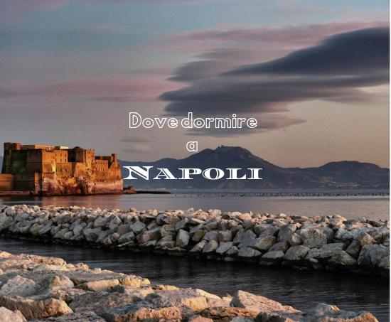 Dove Dormire a Napoli: in Centro e in Sicurezza