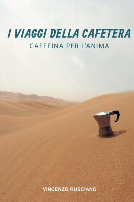 I Viaggi della Cafetera: Caffeina per l'anima di Vincenzo Rusciano
