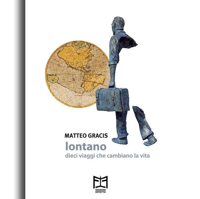 Lontano: 10 viaggi che cambiano la vita di Matteo Gracis