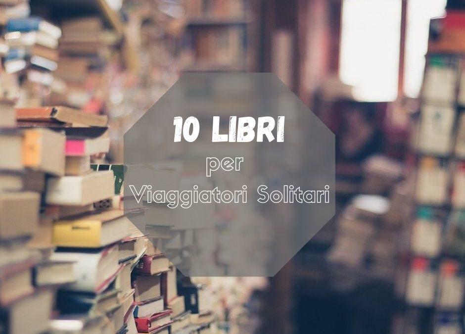 10 Libri da leggere per i Viaggiatori Solitari